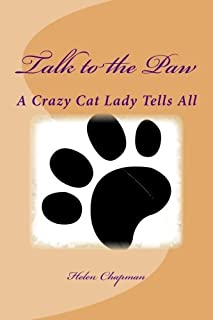 Talk to the Paw: A Crazy Cat Lady Tells All