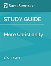 Study Guide: Mere Christianity by C.S. Lewis (SuperSummary)