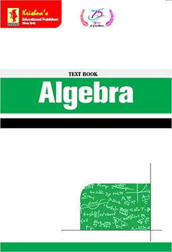 Krishna's TB Algebra|Edition-1C|Pages-304|Code-1047 (Mathematics Book 14) (English Edition)