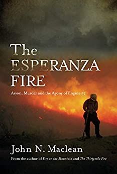 The Esperanza Fire: Arson, Murder, and the Agony of Engine 57 by [John N. MacLean]