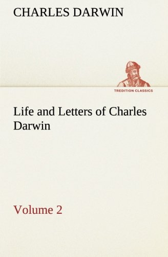 Life and Letters of Charles Darwin - Volume 2 (TREDITION CLASSICS)