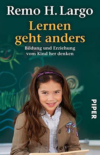 Lernen geht anders: Bildung und Erziehung vom Kind her denken