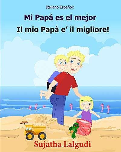 Italiano Espanol: Mi Papa es el mejor: Libro infantil ilustrado español-italiano (Edición bilingüe), Textos paralelos, libro para niños, libro italiano: Volume 7