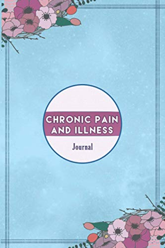 Chronic Pain and illness Journal: Journal workbook for Chronic Pain Management with Symptom Tracker, Pain Scale, Medications Log and all Health Activities.