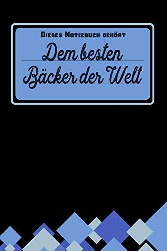 Dieses Notizbuch gehört dem besten Bäcker der Welt: Geschenk für Bäcker und Bäckerinnen: blanko Notizbuch | Journal | To Do Liste - über 100 linierte ... Notizen - Tolle Geschenkidee als Dankeschön