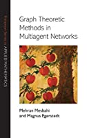 Graph Theoretic Methods in Multiagent Networks (Princeton Series in Applied Mathematics)