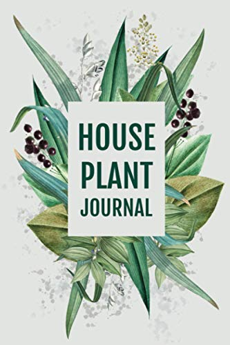 House Plant Journal: Indoor Garden Notebook with Botanical Cover -Care Log...