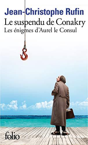 Le suspendu de Conakry (Les énigmes d'Aurel le Consul I) (Folio)