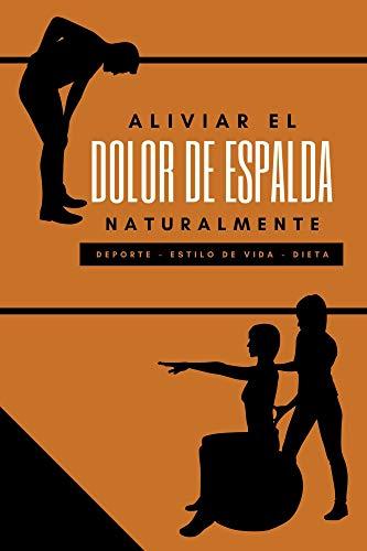 ALIVIAR EL DOLOR DE ESPALDA NATURALMENTE: Lumbago, hernias discales, enfermedad degenerativa del disco y otras mediante el deporte, la dieta y la vida sana