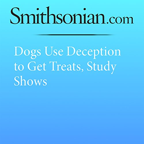 Dogs Use Deception to Get Treats, Study Shows audiobook cover art