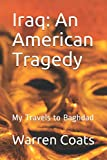 Iraq: An American Tragedy: My Travels to Baghdad (Warren's travels)
