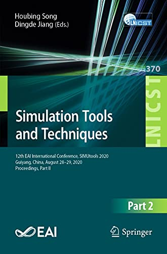 Simulation Tools and Techniques: 12th EAI International Conference, SIMUtools 2020, Guiyang, China, August 28-29, 2020, Proceedings, Part II (Lecture Notes ... Engineering Book 370) (English Edition)