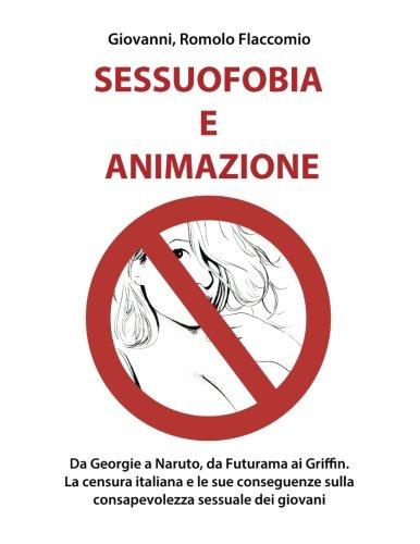 Sessuofobia e Animazione: Da Georgie a Naruto, da Futurama ai Griffin. La censura italiana e le sue conseguenze sulla consapevolezza sessuale dei giovani.