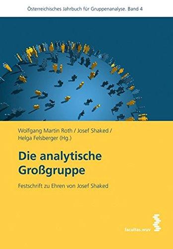 Die analytische Großgruppe: Festschrift zu Ehren von Josef Shaked, Österreichisches Jahrbuch für Gruppenanalyse, Band 4: Österreichisches Jahrbuch für Gruppenanalyse 4