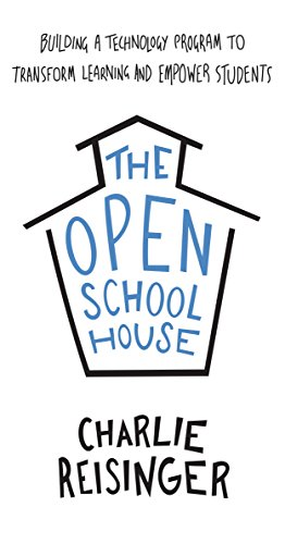 The Open Schoolhouse: Building a Technology Program to Transform Learning and Empower Students (English Edition)
