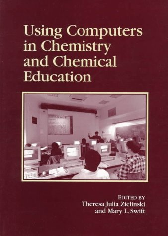 Using Computers in Chemistry and Chemical Education (ACS Professional Reference Books)