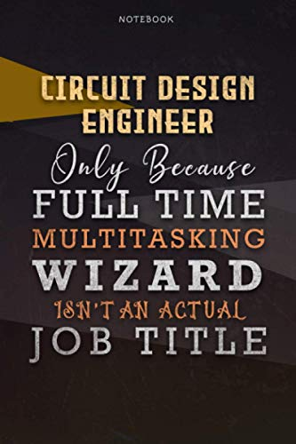 Lined Notebook Journal Circuit Design Engineer Only Because Full Time Multitasking Wizard Isn't An Actual Job Title Working Cover: Over 110 Pages, ... inch, A Blank, Personalized, Paycheck Budget