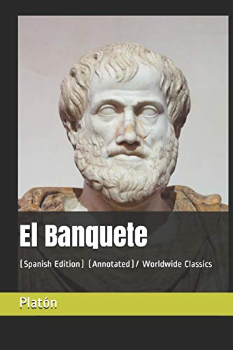 El Banquete: (Spanish Edition) (Annotated)/ Worldwide Classics