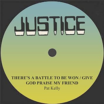 There's A Battle To Be Won / Give God Praise My Friend