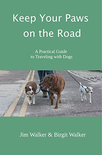 Keep Your Paws on the Road: A Practical Guide to Traveling with Dogs by [Birgit  Walker, Jim  Walker]
