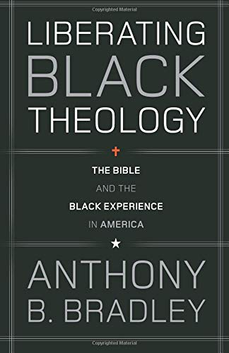 Compare Textbook Prices for Liberating Black Theology: The Bible and the Black Experience in America  ISBN 9781433511479 by Bradley, Anthony B.