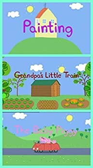 Storybook Collection: Painting, Grandpa's Little Train and The Baby Piggy - Great Picture Book For Kids by [Arridano Lamour]