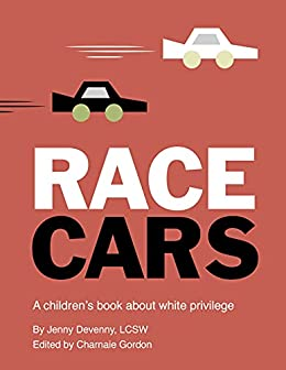 Race Cars: A children's book about white privilege by [Jenny Devenny, Charnaie Gordon]