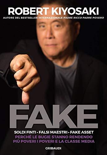 Fake. Soldi finti Falsi maestri Fake asset: Perché le bugie stanno rendendo più poveri i poveri e la classe media