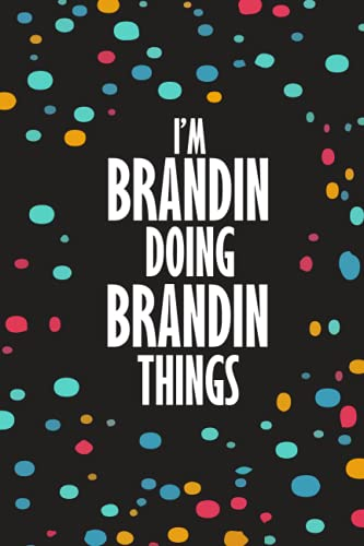 I'm Brandin Doing Brandin Things: Funny Lined Journal Notebook, College Ruled Lined Paper, Gifts for BRANDIN :for boys and men, Matte cover