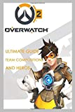 Overwatch : Ultimate Guide, Team Compositions and Heros...