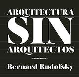 Arquitectura sin arquitectos: Un breve introducción a la arquitectura sin pedrigí: 88 (Ensayo)