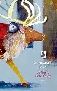 Le Grand Nord-Ouest par Anne-Marie Garat