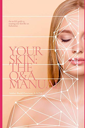 Your Skin: the Q&A Manual: the no B.S. guide to treating your skin like an Esthetician