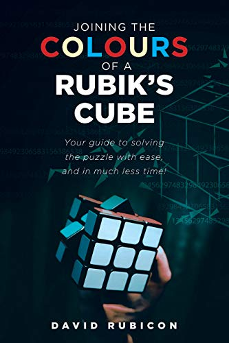 Joining the Colours of A RUBIK'S CUBE: Your guide to solving the puzzle with ease, and in much less time (English Edition)