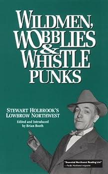 Wildmen, Wobblies & Whistle Punks: Stewart Holbrook