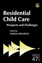 Residential Child Care: Prospects and Challenges (Research Highlights in Social Work Book 47)