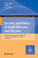 Security and Privacy in Social Networks and Big Data: 6th International Symposium, SocialSec 2020, Tianjin, China, September 26–27, 2020, Proceedings (Communications in Computer and Information Science, 1298)