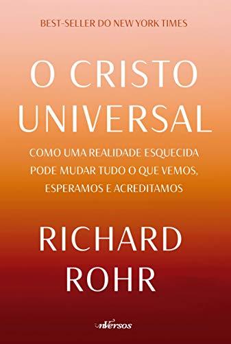 O Cristo Universal: como uma realidade esquecida pode mudar tudo o que vemos, esperamos e acreditamos