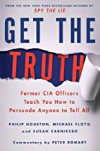 Get the Truth: Former CIA Officers Teach You How to Persuade Anyone to Tell All best Interviewing Books