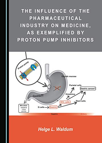The Influence of the Pharmaceutical Industry on Medicine, as Exemplified by Proton Pump Inhibitors