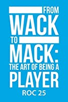 From Wack to Mack: The Art of Being a Player