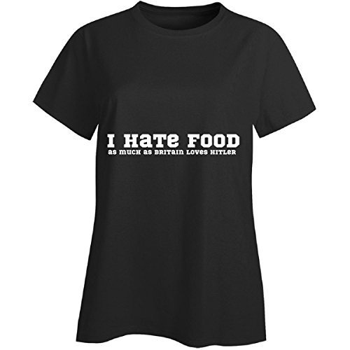 STYLOMART I Hate Food As Much As Britain Loves Hitler Cool Tagline - Ladies T-Shirt