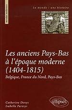 Les anciens Pays-Bas à l'époque moderne (1404-1815) - Belgique, France du Nord, Pays-Bas de Catherine Denys