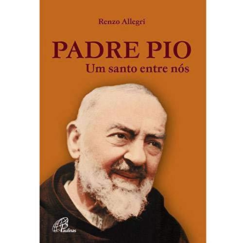 Padre Pio. Um Santo Entre Nós