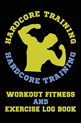 Hardcore Training Workout Fitness and Exercise Log Book: Track Your Progress, Cardio, Weights, Moods And More