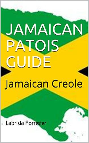 JAMAICAN PATOIS GUIDE: Jamaican Creole