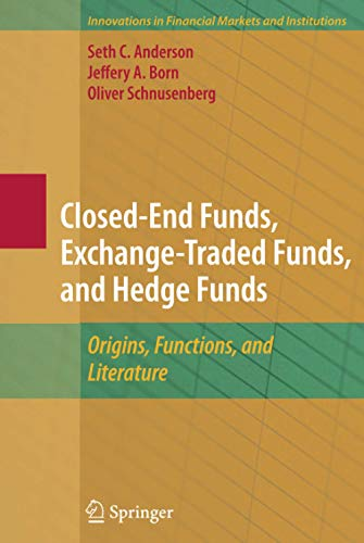 Closed-End Funds, Exchange-Traded Funds, and Hedge Funds: Origins, Functions, and Literature (Innovations in Financial Markets and Institutions (18), Band 18)