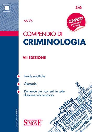 Compendio di Criminologia: • Tavole sinottiche • Glossario • Domande più ricorrenti in sede d'esame o di concorso