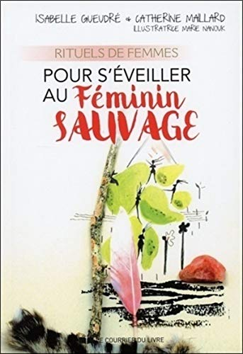 Rituels de femmes pour s'éveiller au Féminin Sau vage