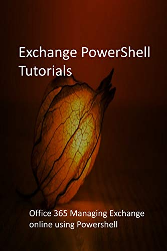 Exchange PowerShell Tutorials: Office 365 Managing Exchange online using Powershell (English Edition)